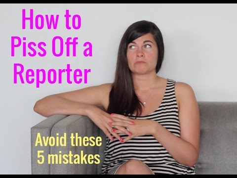 How To Piss Off A Reporter