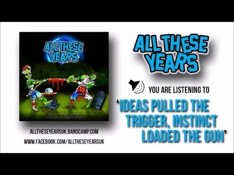All These Years - Ideas Pulled The Trigger, Instinct Loaded The Gun