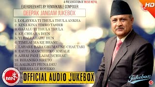 Deepak Jangham   Nepali Classical Evergreen Song Collection