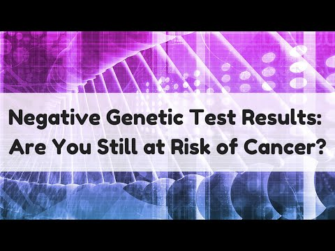 Negative Genetic Test Results: Are You Still at Risk of Cancer?