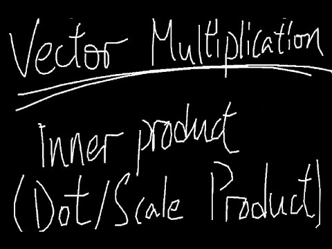 Inner Product (Dot/Scale Product) | Vector Multiplication | Orthogonal | Euclidean Norm