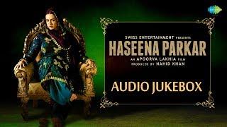 Haseena Parkar | All Songs | Audio Jukebox | Shraddha Kapoor | Apoorva Lakhia | Sachin | Jigar