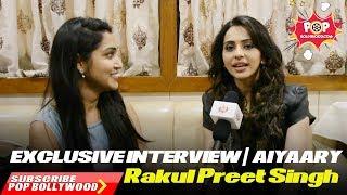 Rakul Preet Singh    EXCLUSIVE INTERVIEW    AIYAARY
