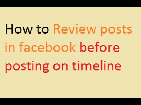 How to Review posts in Facebook before posting on Timeline