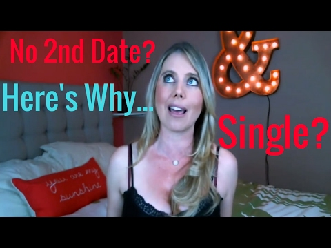 SINGLE? 7 REASONS YOU'RE NOT GETTING A 2ND DATE
