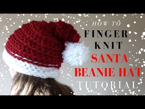 HOW TO FINGER KNIT A SANTA BEANIE HAT- CHRISTMAS FULL TUTORIAL
