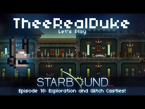 Starbound Beta Let's Play Episode 18: Exploration and Glitch Castles!   TheeRealDuke