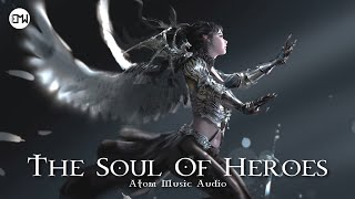 """""""THE SOUL OF HEROES"""" by @Atom Music Audio • World's Most Epic Music"""