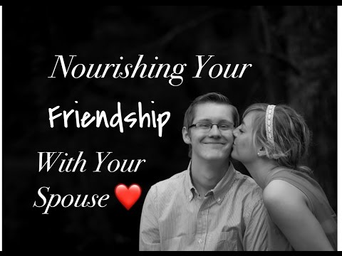 Nourishing Your FRIENDSHIP With Your Husband