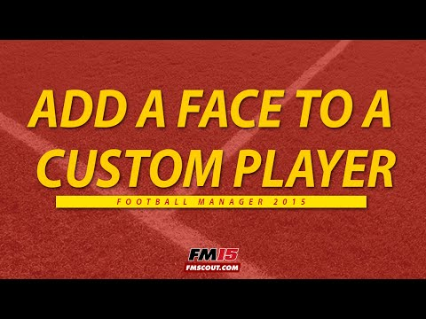 How to add a face to a custom player Football Manager 2015