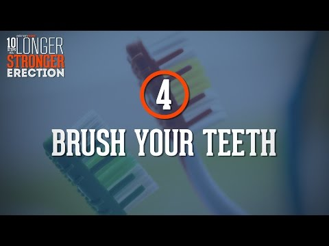 10 Steps To A Stronger & Longer Erection: Brush Your Teeth