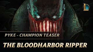 Pyke: The Bloodharbor Ripper   New Champion Teaser - League of Legends