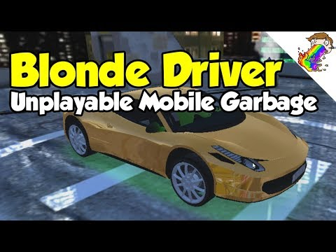 Blonde Driver | Unplayable Mobile Garbage