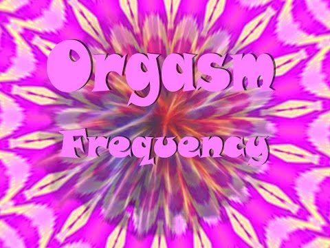 Orgasm Frequency - Best Sex Super Orgasmic Hynoptic Fun