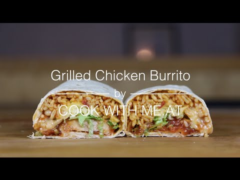 Grilled Chicken Burrito - Quick and Easy Recipe - COOK WITH ME.AT