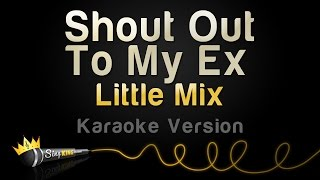Little Mix - Shout Out To My Ex (Karaoke Version)