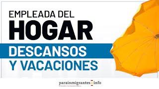 LOS DESCANSOS Y VACACIONES DE LA EMPLEADA DE HOGAR