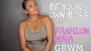 Be Your Own Boss w/ Fashion Nova |GRWM