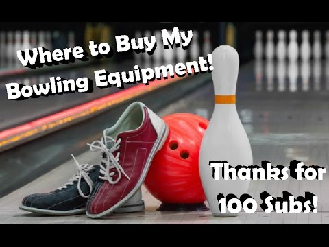 Where To Buy All My Bowling Equipment! (100 Subscribers Special)