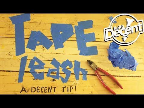 TAPE LEASH -  A Decent Tip