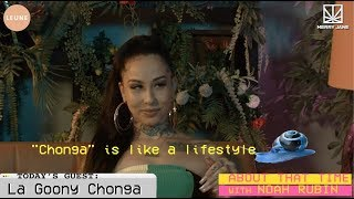 What is a Chonga? La Goony Chonga explains | ABOUT THAT TIME