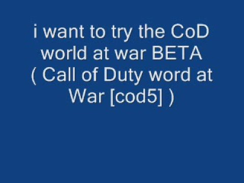 I need your help for CoD world at war BETA code