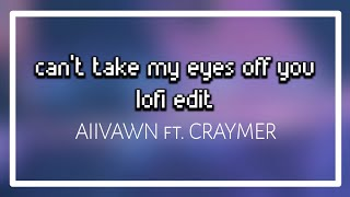 aiivawn - can't take my eyes off you (lofi edit) ft. Craymer [OFFICIAL AUDIO]
