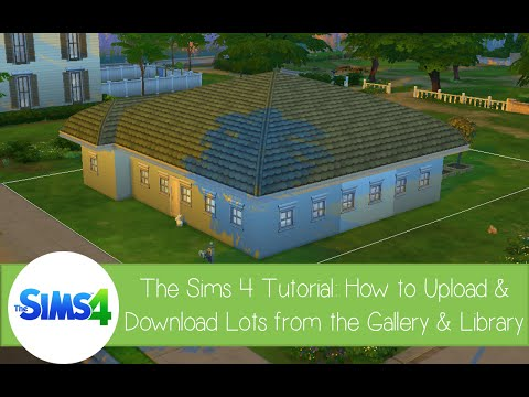 The Sims 4 Tutorial: How to Upload and Download Lots from the Library & Gallery