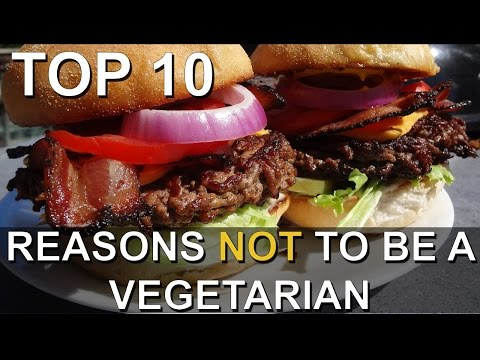 Top 10 Reasons Not To Become a Vegetarian