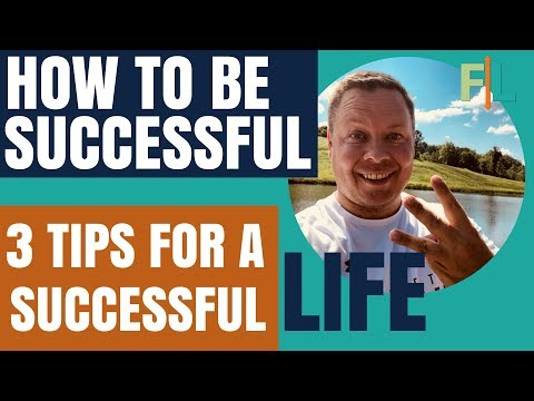 How to be successful: 3 Tips for a Successful Life