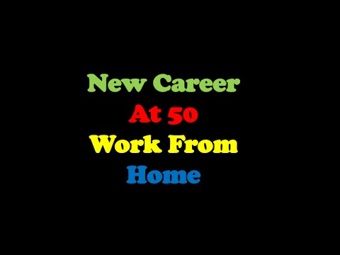 New Career At 50 - Work From Home