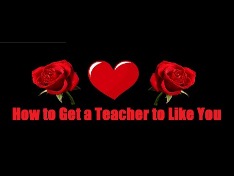 Love & Relationship Advice - How to Get a Teacher to Like You