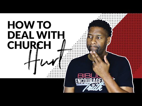HOW TO DEAL WITH CHURCH HURT | I'VE BEEN HURT BY CHURCH!
