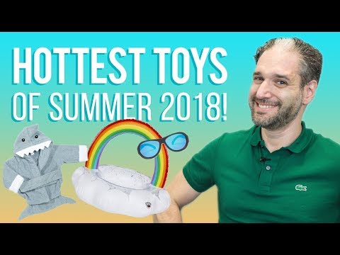 ☀️The Hottest Toys of Summer 2018☀️