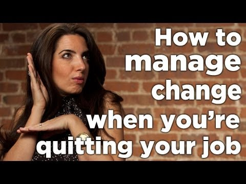 How to Manage Change When You're Quitting Your Job