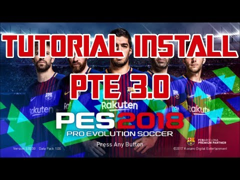 Tutorial Install PTE 3.0 PES 2018 Inc. DLC 2 Fix Stuck Kickoff & Black Stadiums for CPY Version