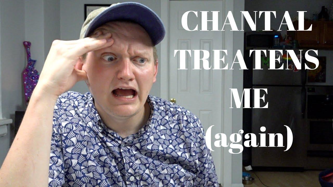 CHANTAL THREATENS TO STRIKE MY CHANNEL (again)