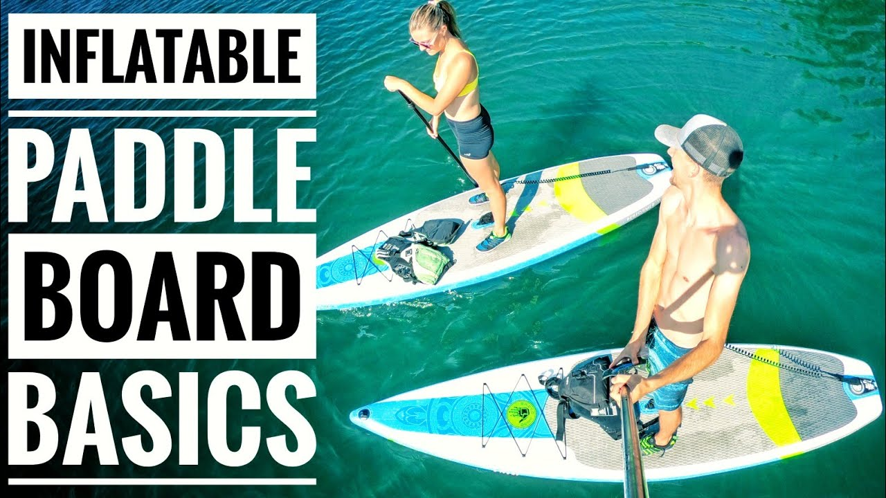 Inflatable Stand Up Paddle Board Basics