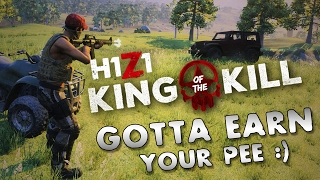 Yah Gotta Earn Your Pee! (H1Z1 KoTK)