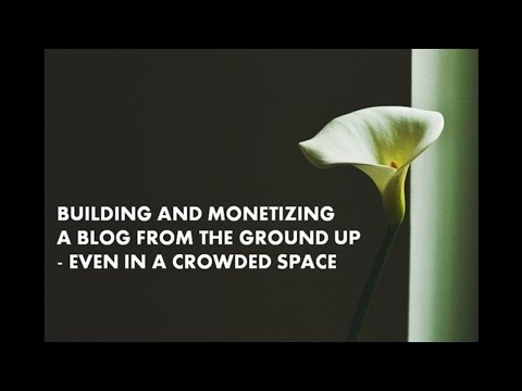 How to Build and Monetize a Blog from the Ground Up