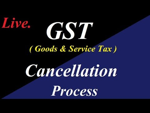 Live GST (goods and service tax ) Cancellation process . Cancell your gst registration .