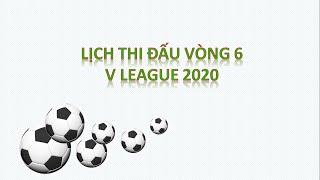 LỊCH THI ĐẤU V LEAGUE 2020 VÒNG 6