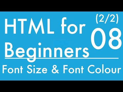 Basics of HTML - Tutorial 8 - Changing Font Size and Colour- Part2