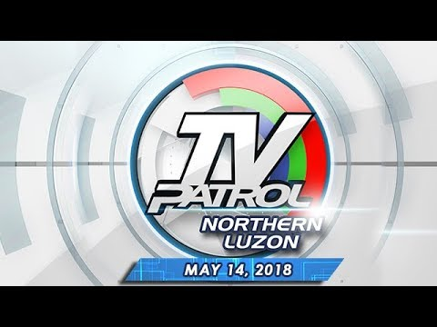 TV Patrol Northern  Luzon - May 14, 2018