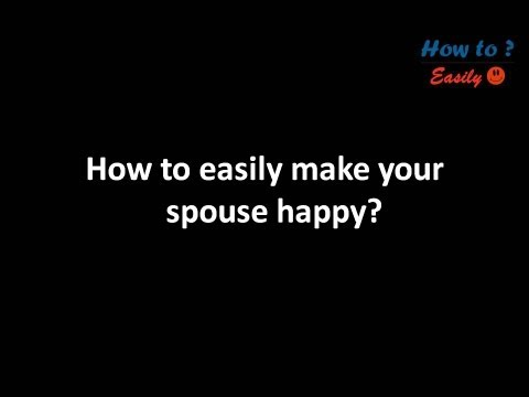 How to easily make your Spouse Happy?