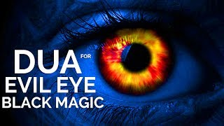 REMOVE EVIL EYE AND BLACK MAGIC NOW !!! *POWERFUL RUQYAH MUST LISTEN*