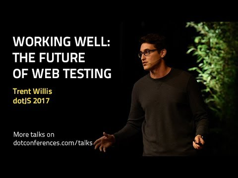 dotJS 2017 - Trent Willis - Working Well: The Future of Web Testing