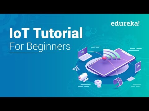 IoT Tutorial for Beginners | Internet of Things (IoT) | IoT Training | IoT Technology | Edureka