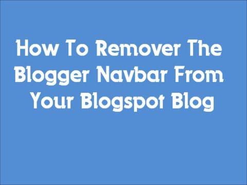 How To Remove Blogger Navbar From Blogspot Blog