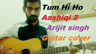 Tum Hi Ho - Aashiqi 2 - Acoustic COMPLETE GUITAR COVER LESSON - ARIJIT SINGH